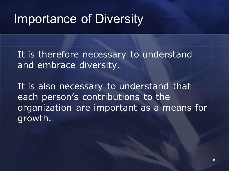 6 It is therefore necessary to understand and embrace diversity.
