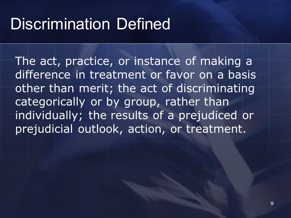 9 The act, practice, or instance of making a difference in treatment or favor on a basis other than merit; the act of discriminating categorically or by group, rather than individually; the results of a prejudiced or prejudicial outlook, action, or treatment.