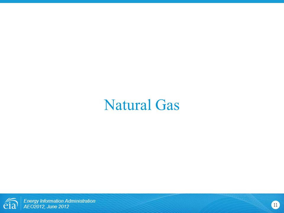 Natural Gas 11 Energy Information Administration AEO2012, June 2012