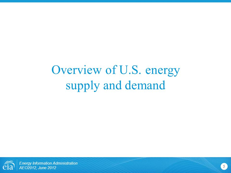 Overview of U.S. energy supply and demand 5 Energy Information Administration AEO2012, June 2012