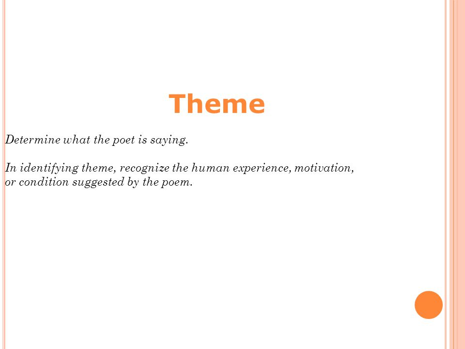 Theme Determine what the poet is saying.