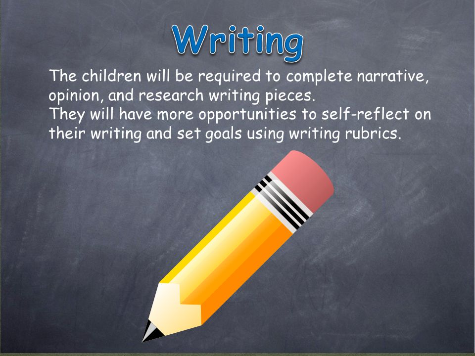 The children will be required to complete narrative, opinion, and research writing pieces.