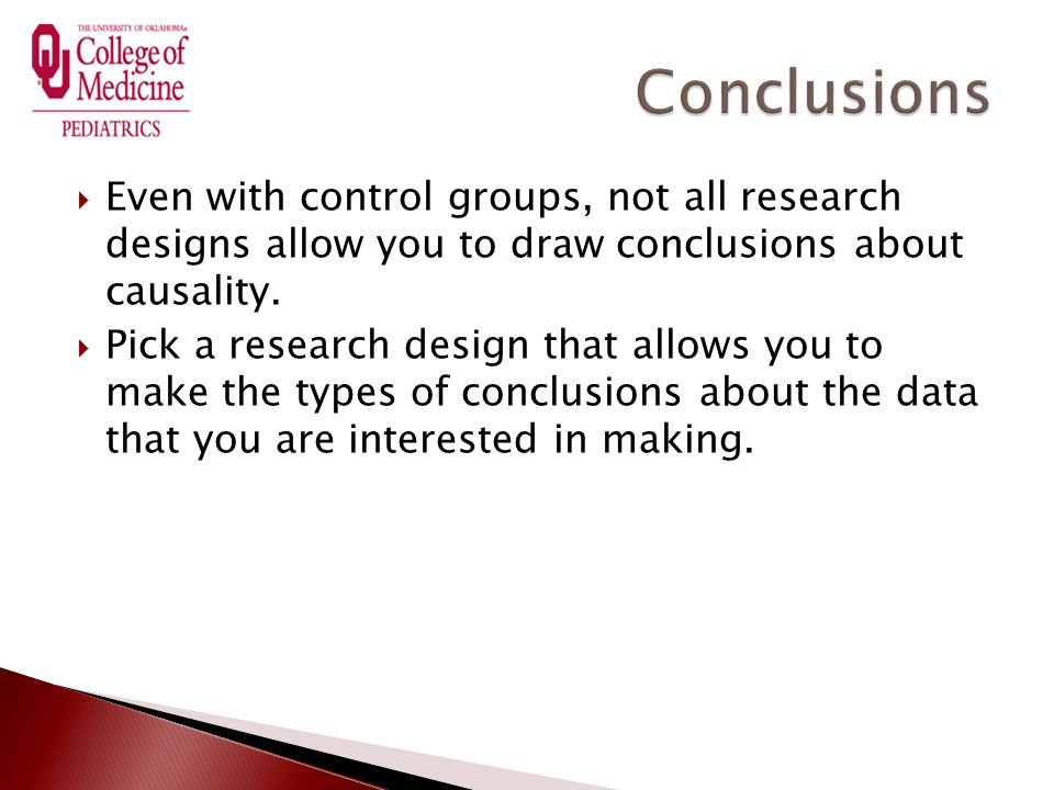  Even with control groups, not all research designs allow you to draw conclusions about causality.