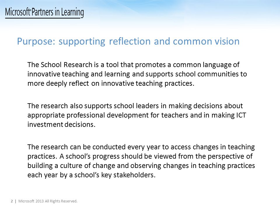 Purpose: supporting reflection and common vision The School Research is a tool that promotes a common language of innovative teaching and learning and supports school communities to more deeply reflect on innovative teaching practices.