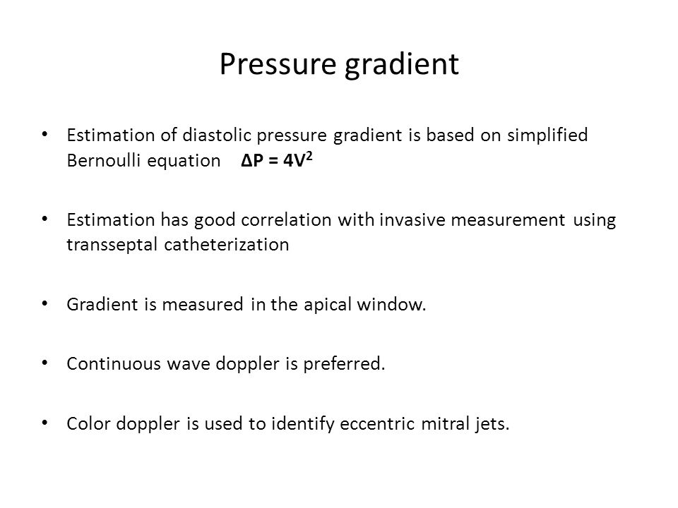 simplified bernoulli equation. pressure gradient estimation of diastolic is based on simplified bernoulli equation ∆p \u003d