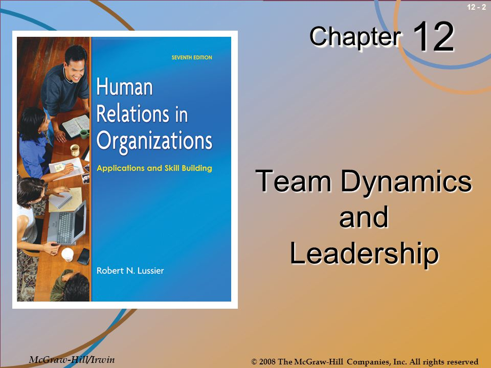 © 2008 The McGraw-Hill Companies, Inc. All rights reserved 12 - 2ChapterChapter McGraw-Hill/Irwin Team Dynamics and Leadership 12