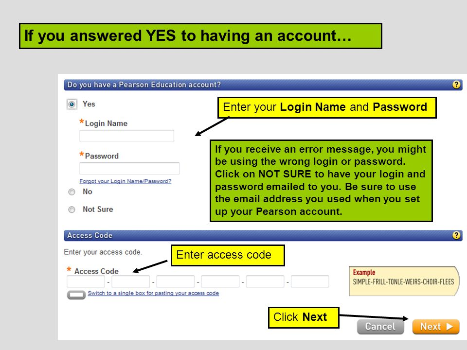 Enter your Login Name and Password Click Next If you answered YES to having an account… Enter access code If you receive an error message, you might be using the wrong login or password.