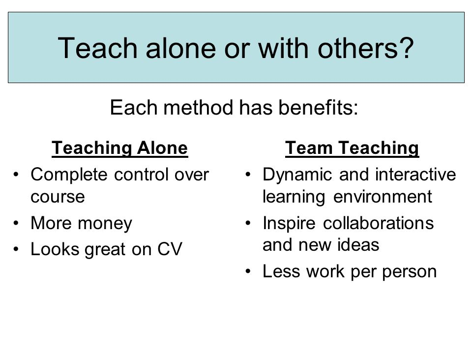 Teach alone or with others.