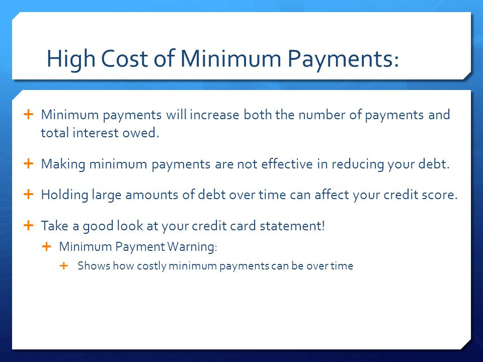 High Cost of Minimum Payments:  Minimum payments will increase both the number of payments and total interest owed.