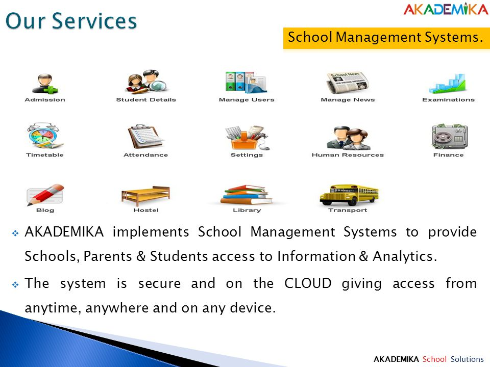 AKADEMIKA School Solutions  AKADEMIKA implements School Management Systems to provide Schools, Parents & Students access to Information & Analytics.