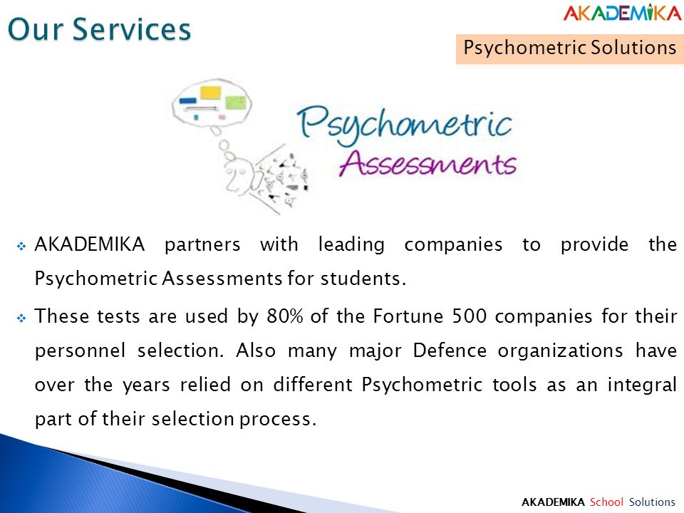 AKADEMIKA School Solutions  AKADEMIKA partners with leading companies to provide the Psychometric Assessments for students.