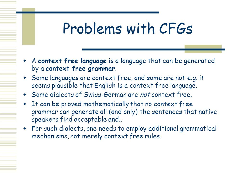 Problems with CFGs  A context free language is a language that can be generated by a context free grammar.