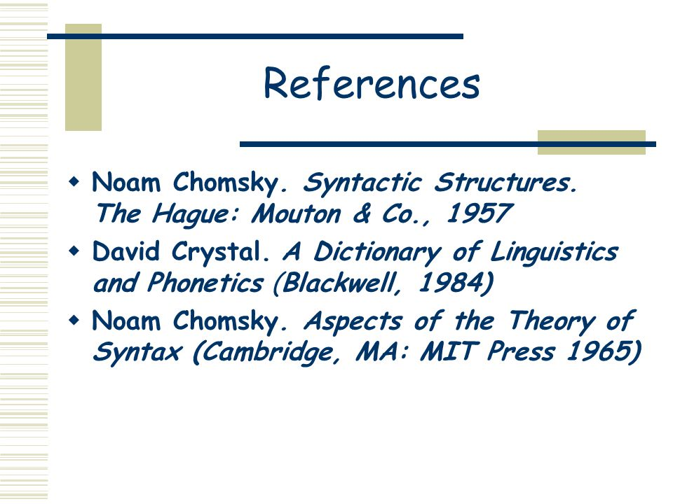 References  Noam Chomsky. Syntactic Structures. The Hague: Mouton & Co., 1957  David Crystal.