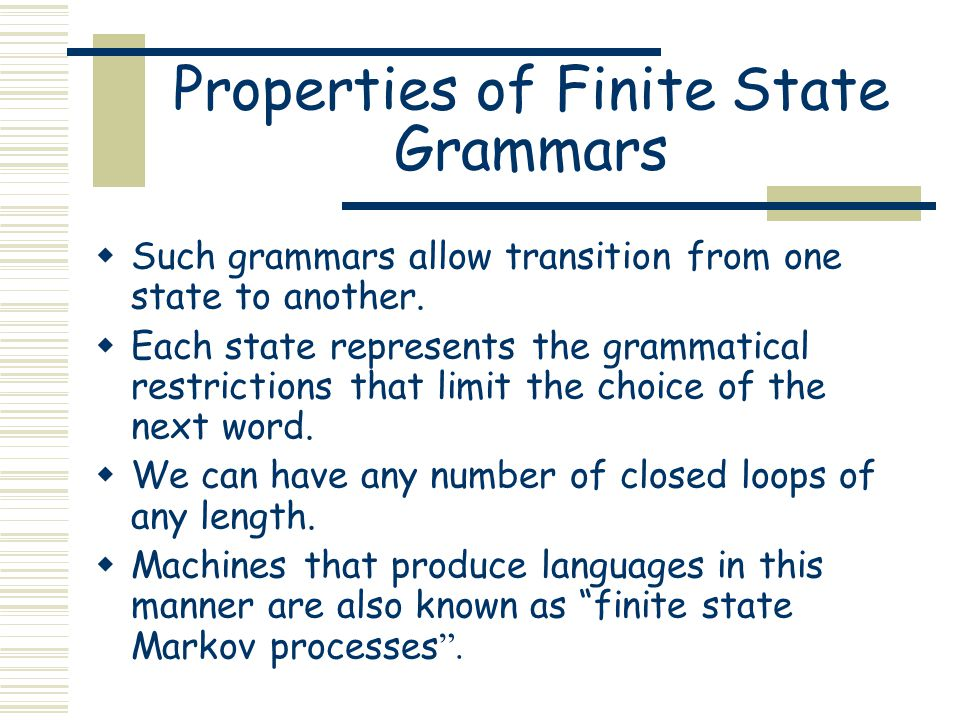 Properties of Finite State Grammars  Such grammars allow transition from one state to another.