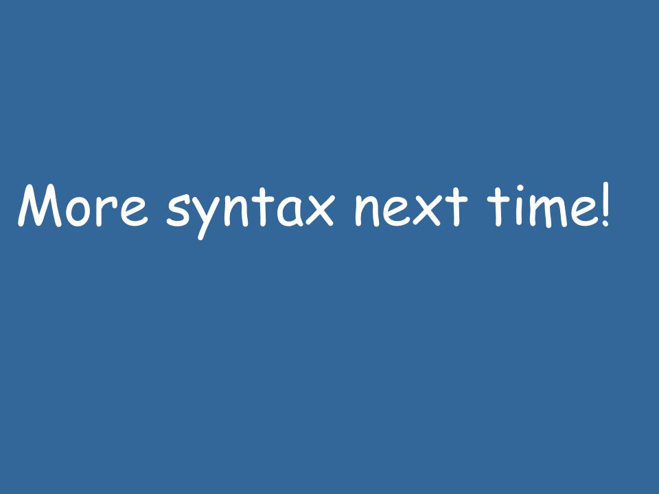 More syntax next time!