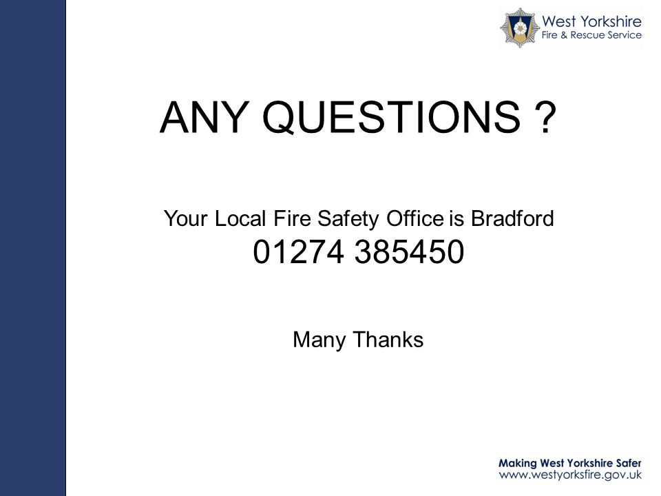 ANY QUESTIONS Your Local Fire Safety Office is Bradford Many Thanks