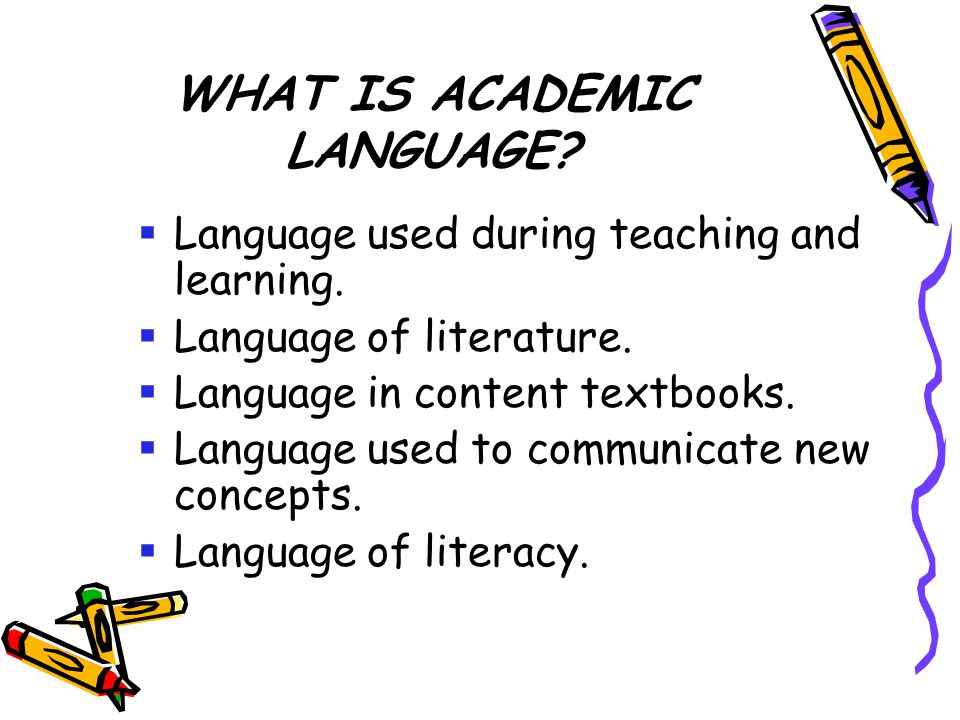 WHAT IS ACADEMIC LANGUAGE.  Language used during teaching and learning.