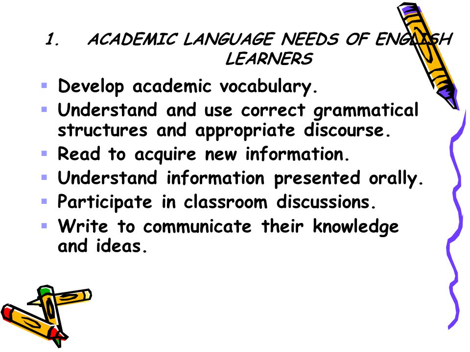1.ACADEMIC LANGUAGE NEEDS OF ENGLISH LEARNERS  Develop academic vocabulary.