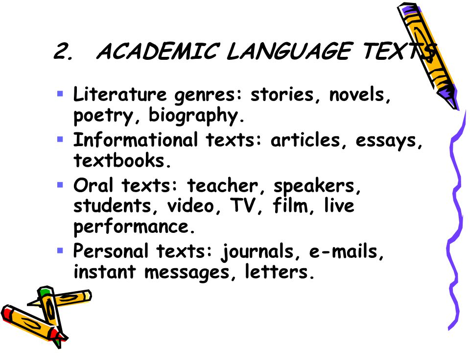 2.ACADEMIC LANGUAGE TEXTS  Literature genres: stories, novels, poetry, biography.