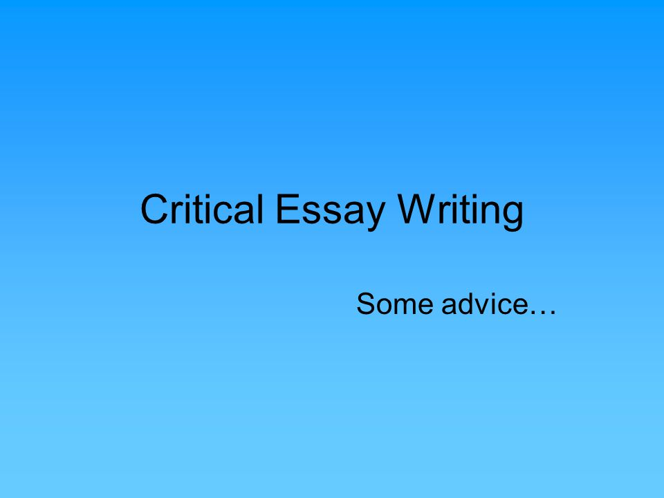 critical essay writing some advice introduction body paragraph  1 critical essay writing some advice