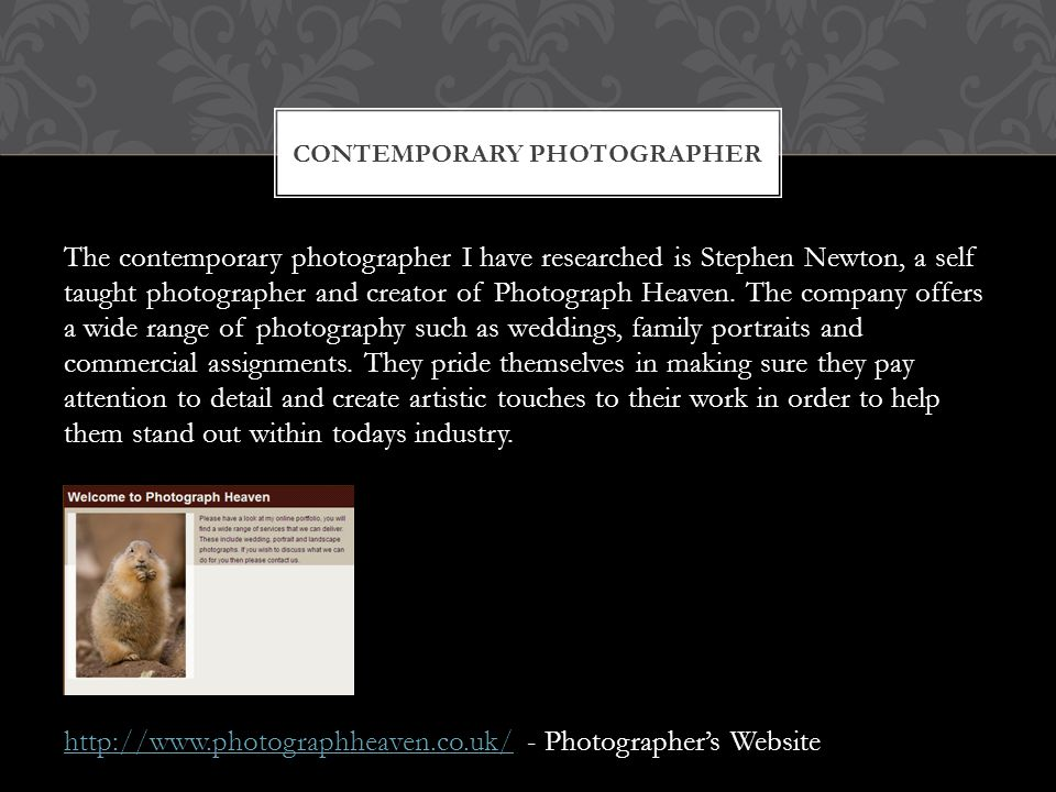 The contemporary photographer I have researched is Stephen Newton, a self taught photographer and creator of Photograph Heaven.