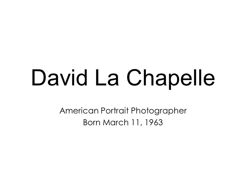 David La Chapelle American Portrait Photographer Born March 11, 1963