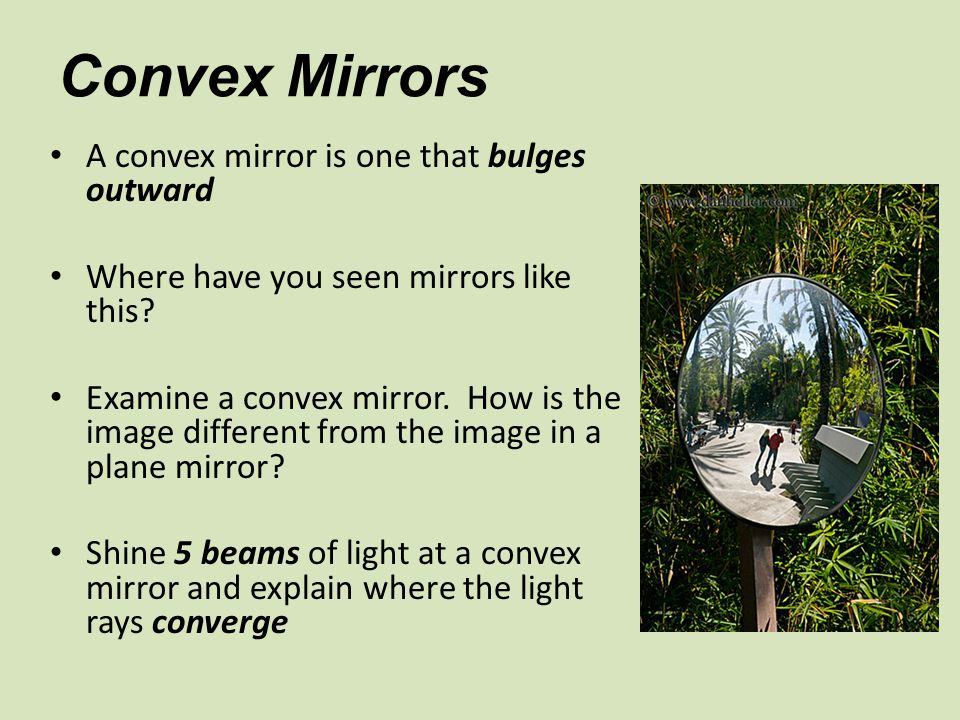 Convex Mirrors A convex mirror is one that bulges outward Where have you seen mirrors like this.