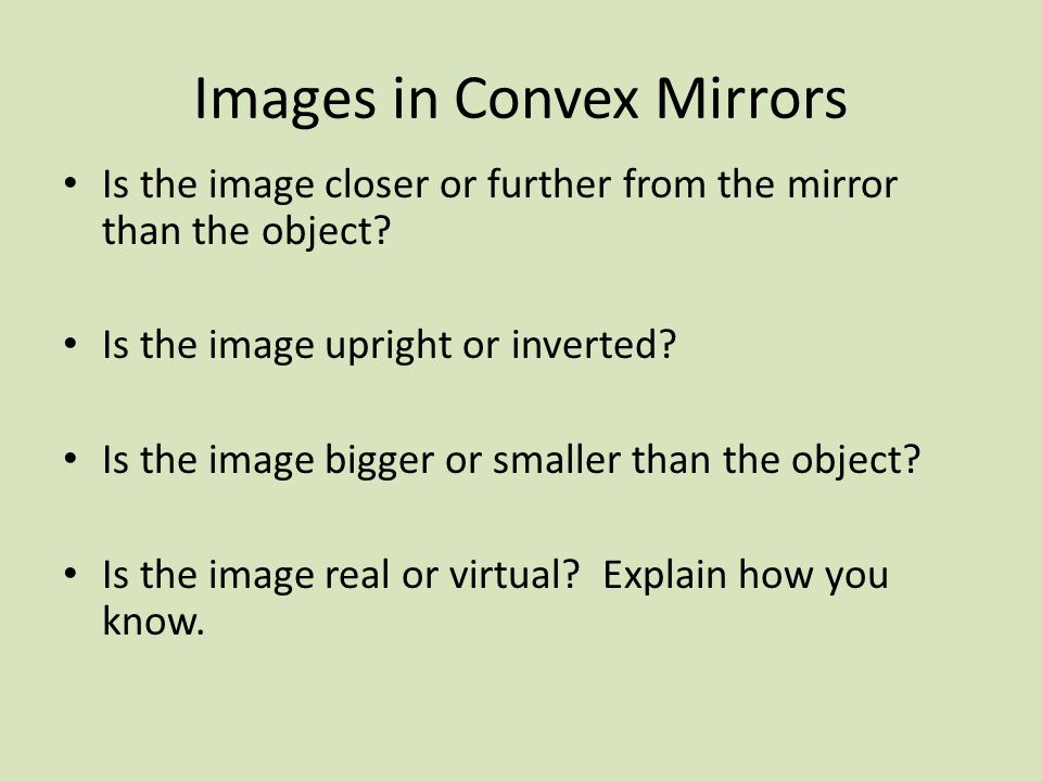 Images in Convex Mirrors Is the image closer or further from the mirror than the object.