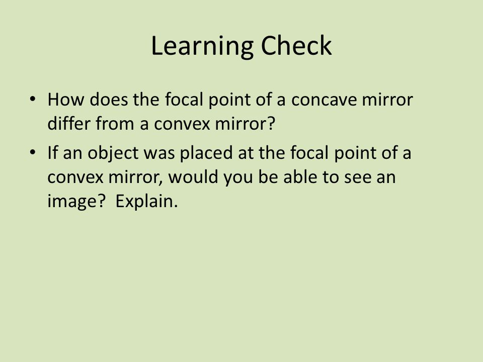 Learning Check How does the focal point of a concave mirror differ from a convex mirror.