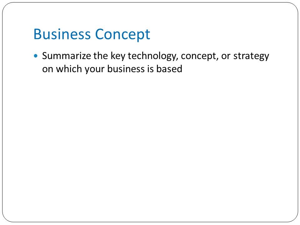 Business Concept Summarize the key technology, concept, or strategy on which your business is based