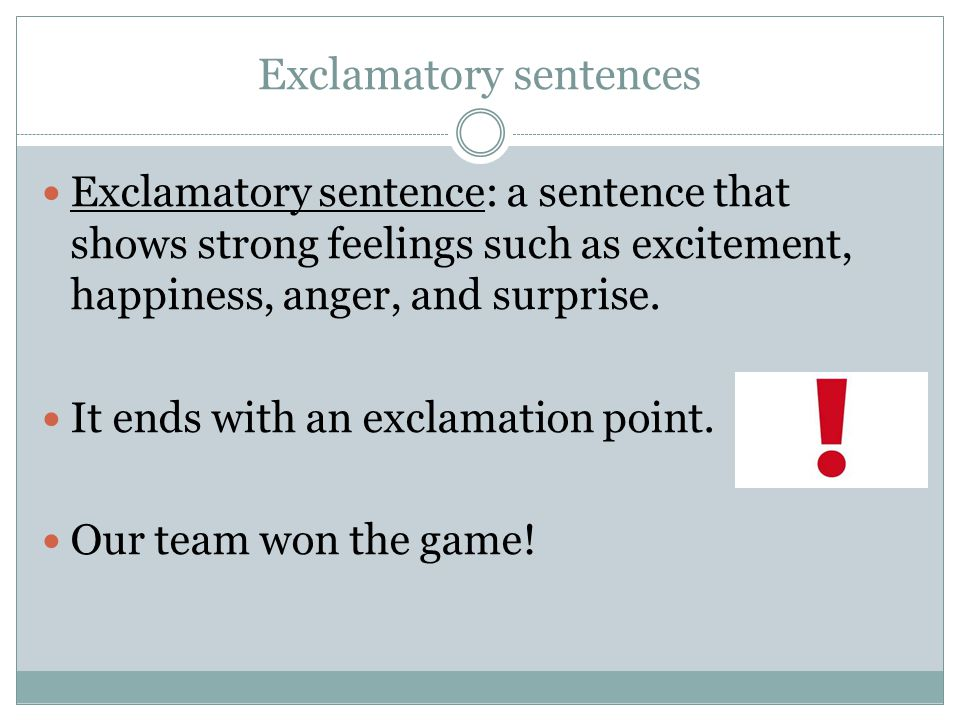 Exclamatory sentences Exclamatory sentence: a sentence that shows strong feelings such as excitement, happiness, anger, and surprise.