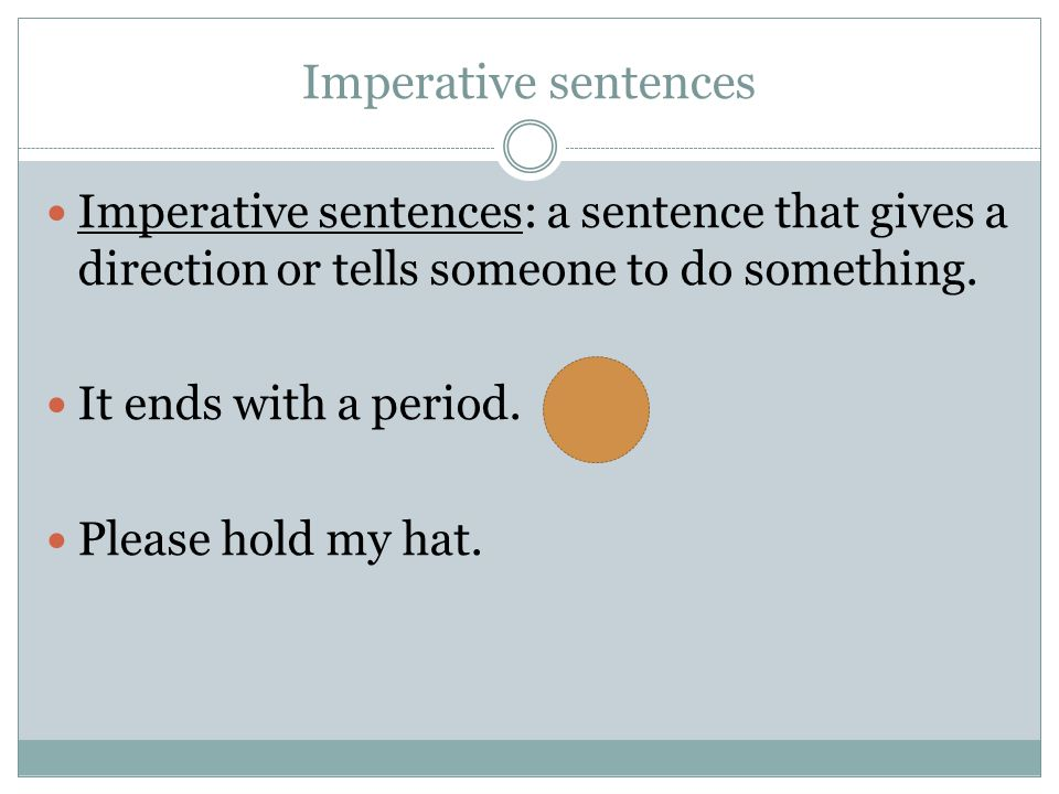Imperative sentences Imperative sentences: a sentence that gives a direction or tells someone to do something.