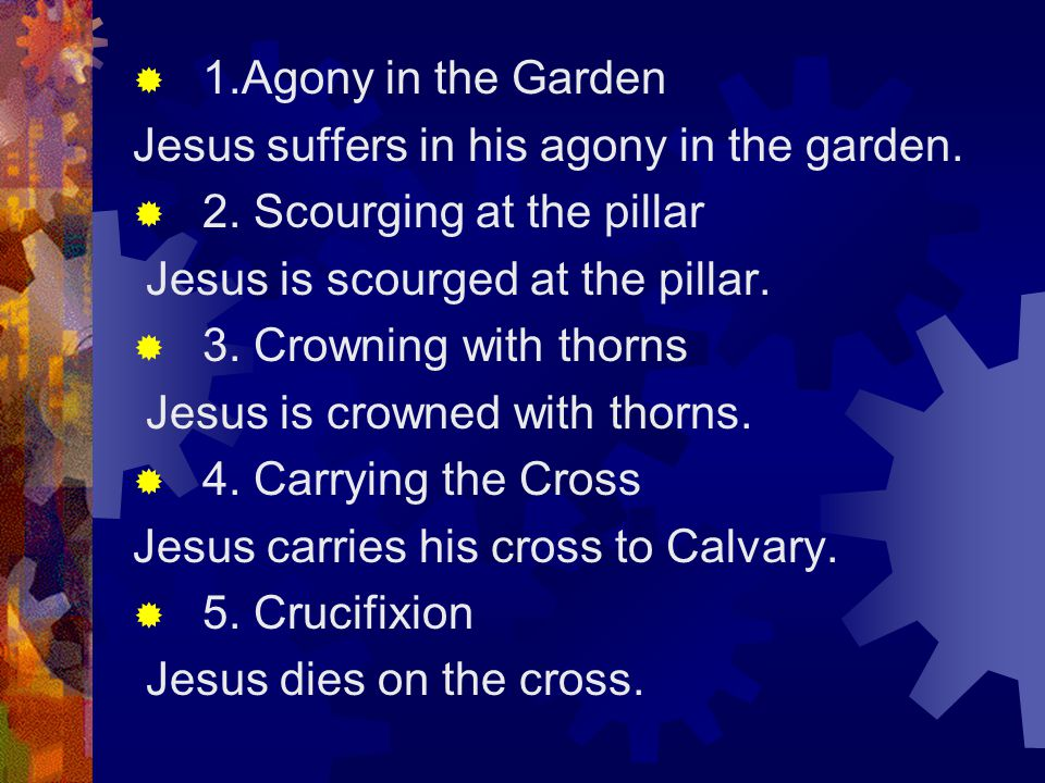  1.Agony in the Garden Jesus suffers in his agony in the garden.