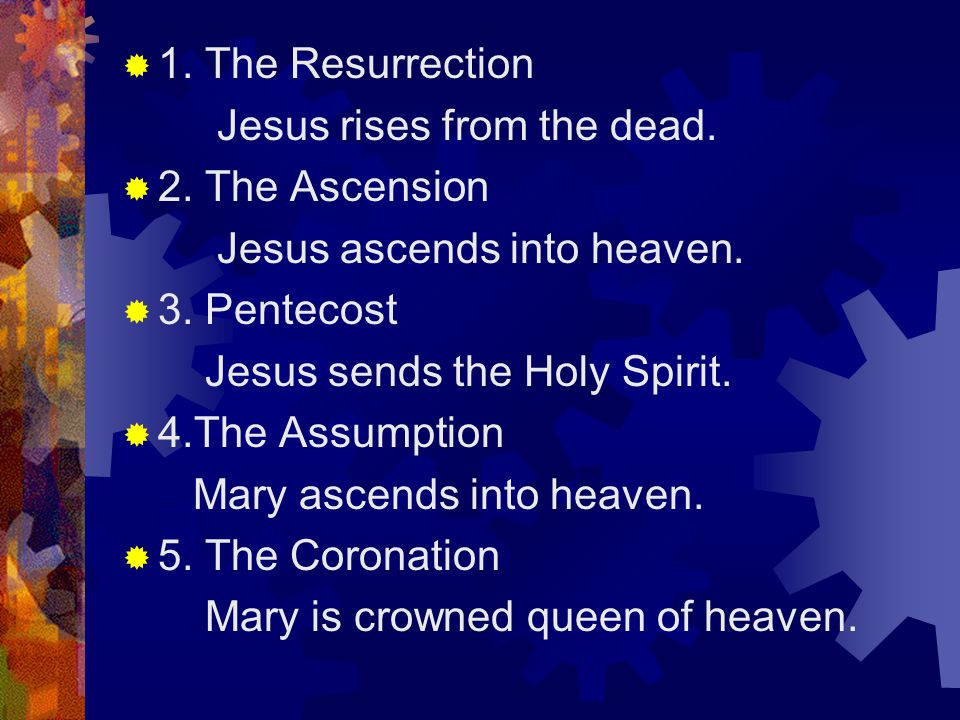  1. The Resurrection Jesus rises from the dead.  2.