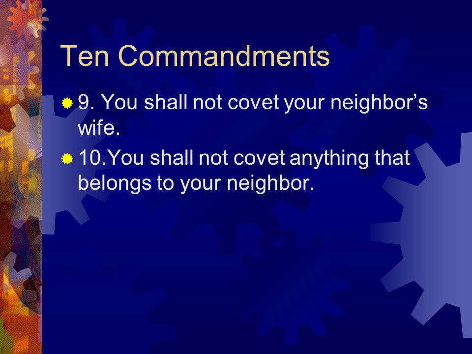 Ten Commandments  9. You shall not covet your neighbor's wife.
