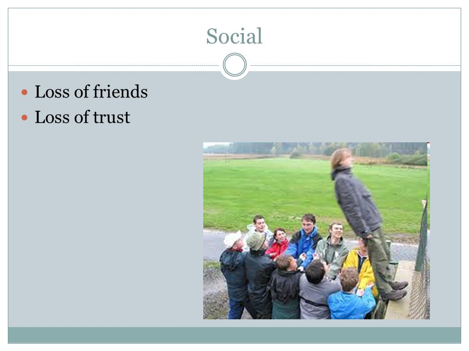 Social Loss of friends Loss of trust