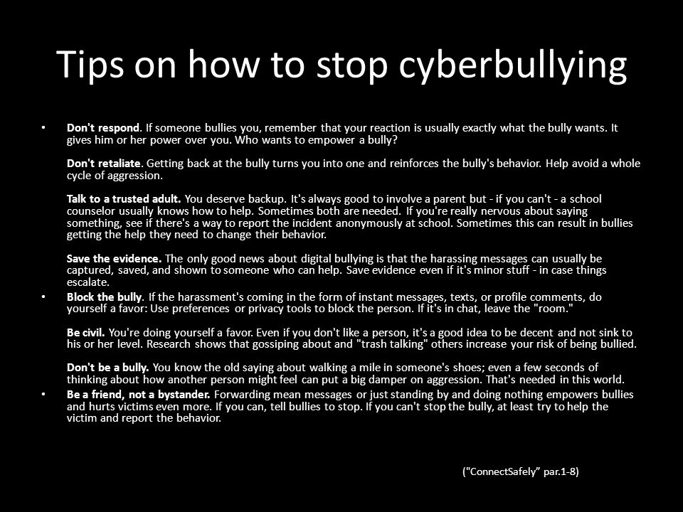 Tips on how to stop cyberbullying Don t respond.
