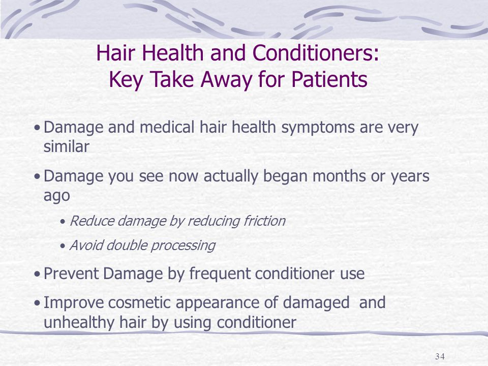 34 Hair Health and Conditioners: Key Take Away for Patients Damage and medical hair health symptoms are very similar Damage you see now actually began months or years ago Reduce damage by reducing friction Avoid double processing Prevent Damage by frequent conditioner use Improve cosmetic appearance of damaged and unhealthy hair by using conditioner