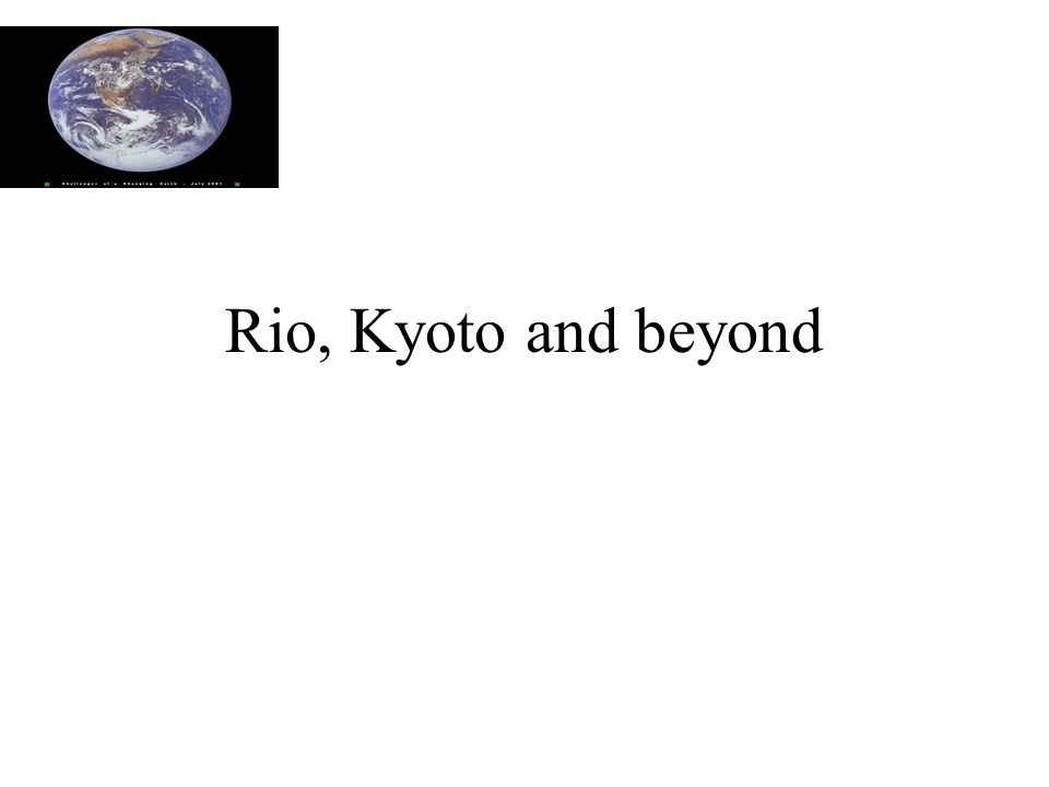 Rio, Kyoto and beyond