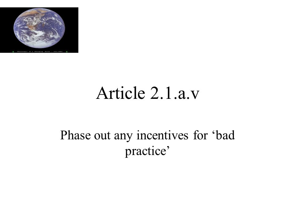 Article 2.1.a.v Phase out any incentives for 'bad practice'