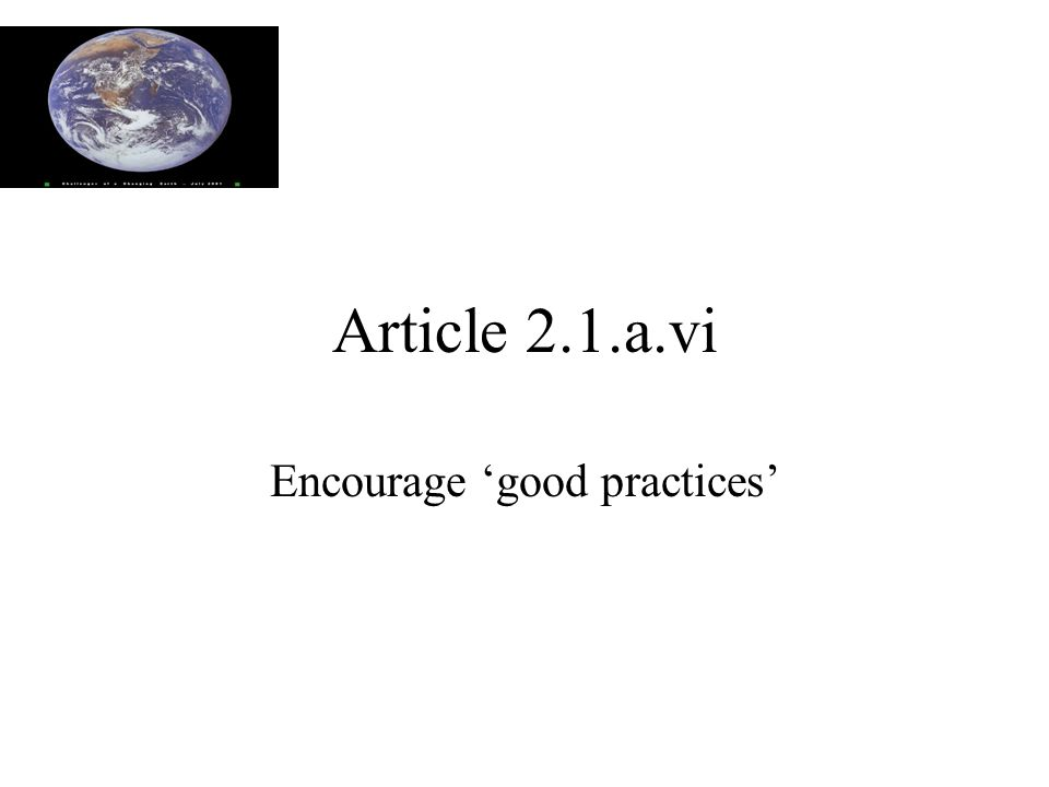 Article 2.1.a.vi Encourage 'good practices'