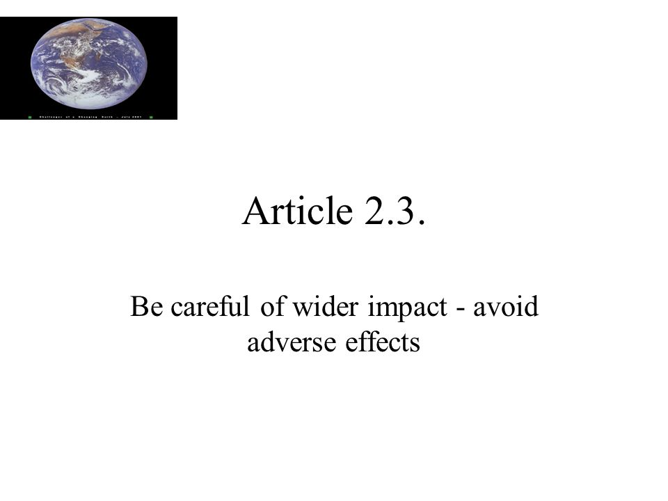 Article 2.3. Be careful of wider impact - avoid adverse effects