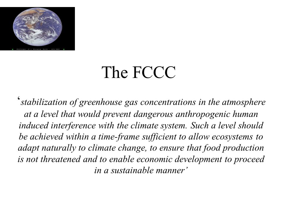 The FCCC ' stabilization of greenhouse gas concentrations in the atmosphere at a level that would prevent dangerous anthropogenic human induced interference with the climate system.