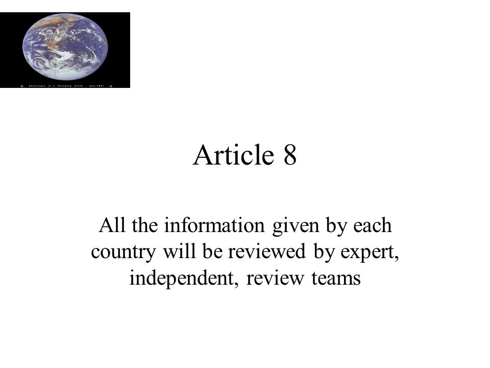 Article 8 All the information given by each country will be reviewed by expert, independent, review teams