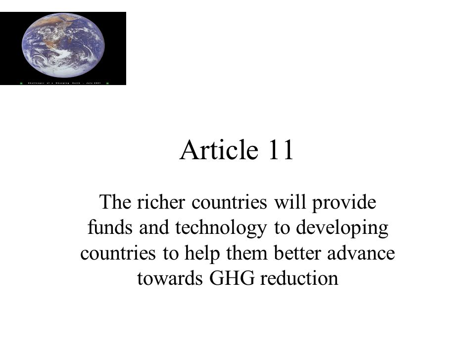 Article 11 The richer countries will provide funds and technology to developing countries to help them better advance towards GHG reduction
