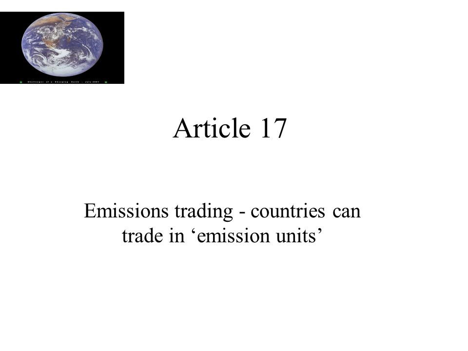 Article 17 Emissions trading - countries can trade in 'emission units'