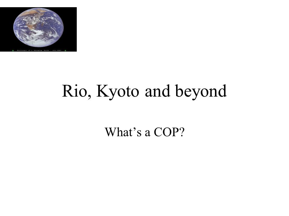 Rio, Kyoto and beyond What's a COP