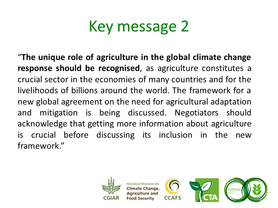 Key message 2 The unique role of agriculture in the global climate change response should be recognised, as agriculture constitutes a crucial sector in the economies of many countries and for the livelihoods of billions around the world.