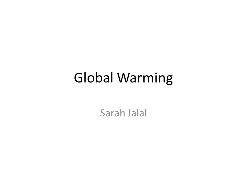 Global Warming Sarah Jalal