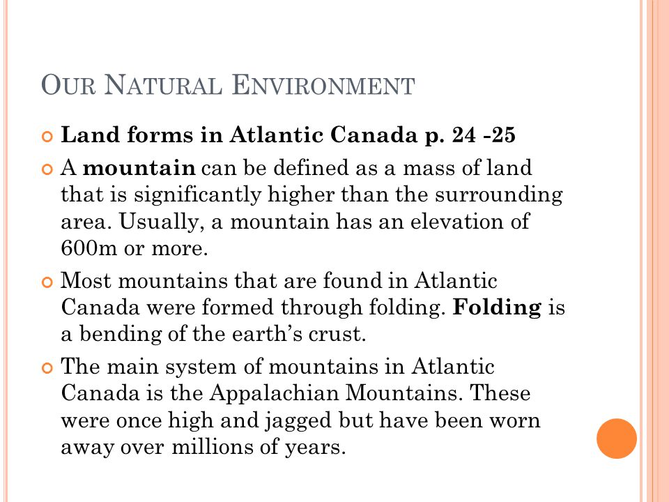 O UR N ATURAL E NVIRONMENT Land forms in Atlantic Canada p.